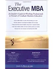 Executive MBA: An Insider's Guide for Working Professionals in Pursuit of Graduate Business Education