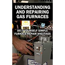 Understanding and Repairing Gas Furnaces, Simple Furnace Repairs and Fixes, Do It yourself