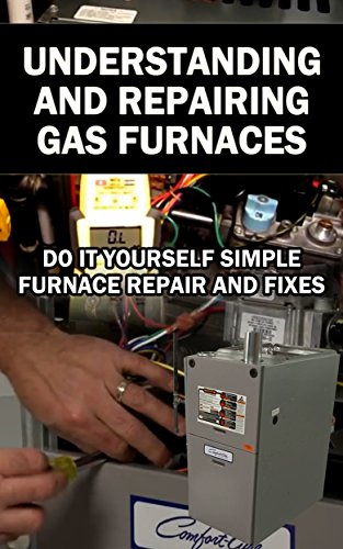 Understanding and repairing gas furnaces simple furnace repairs and understanding and repairing gas furnaces simple furnace repairs and fixes do it yourself by solutioingenieria Gallery