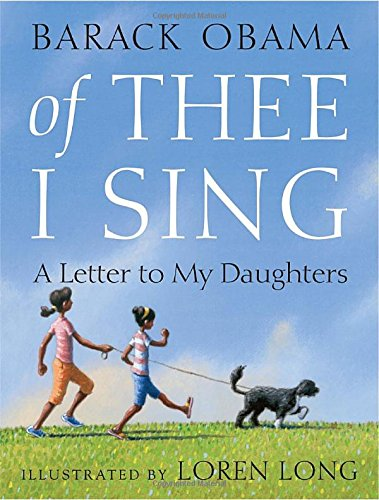 Of Thee I Sing: A Letter to My Daughters: Barack Obama, Loren Long ...