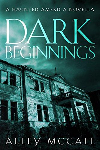 Dark Beginnings (Haunted America Book 1)