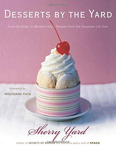 Desserts by the Yard: From Brooklyn to Beverly Hills: Recipes from the Sweetest Life Ever by Sherry Yard - Beverly Malls Shopping Hills