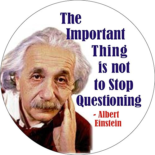 The Important Thing Is Not to Stop Questioning - Albert Einstein - Button/Pinback -