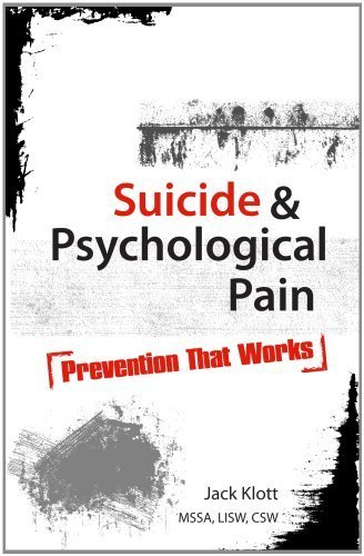 Suicide and Psychological Pain: Prevention That Works by Jack Klott MSSA LISW CSW MINT (2012-04-01) (Suicide And Psychological Pain Prevention That Works)
