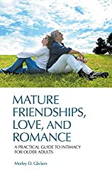 Mature Friendships, Love, and Romance: A Practical Guide to Intimacy for Older Adults