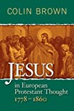 Jesus in European Protestant Thought 1778-1860, Colin Brown, 1881266281