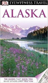 DK Eyewitness Travel Guide: Alaska by Eric Amrine (2012-04-16)