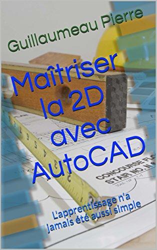 93329f7344f Maîtriser la 2D avec AutoCAD  L apprentissage n a jamais été aussi simple