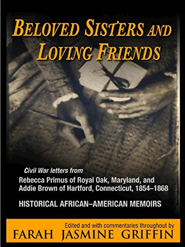 Search : Beloved Sisters and Loving Friends: Civil War Letters from Rebecca Primus of Royal Oak, Maryland, and Addie Brown of Hartford, Connecticut, 1854-1868, Historical African-American Memoirs