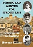 Strong Lad Wanted for Strong Lass: Growing Up in Carlisle by Hunter Davies (2004-10-06)