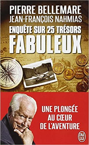 Enquête sur 25 trésors fabuleux - Pierre Bellemare/Jean-François Nahmias