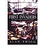 Front cover for the book First Invaders: The Literary Origins of British Columbia by Alan Twigg