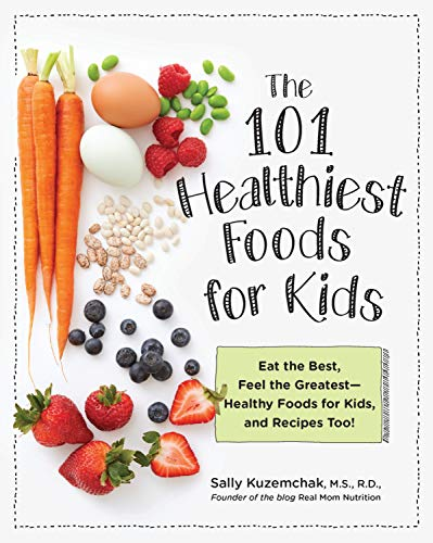 101 Healthiest Foods for Kids: Eat the Best, Feel the Greatest-Healthy Foods for Kids, and Recipes Too! (Best Food For Children)