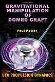 Gravitational Manipulation of Domed Craft, Paul Potter, 1931882916