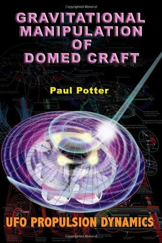 Gravitational Manipulation Of Domed Craft Ufo Propulsion Dynamics Potter Paul 9781931882910 Amazon Com Books