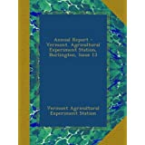 Annual Report - Vermont. Agricultural Experiment Station, Burlington, Issue 13