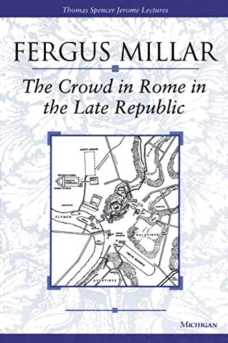 The Crowd in Rome in the Late Republic (Thomas Spencer Jerome Lectures)