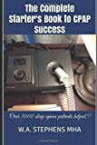 The Complete Starter's Book to CPAP Success: Over 1000 sleep apnea patients helped!!