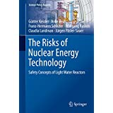 The Risks of Nuclear Energy Technology: Safety Concepts of Light Water Reactors (Science Policy Reports)
