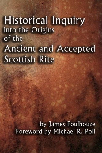 Read Online Historical Inquiry into the Origins of the Ancient and Accepted Scottish Rite pdf
