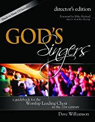 God's Singers: a guidebook for the Worship Leading Choir in the 21st century (Director's Edition)