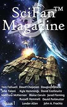 SciFan™ Magazine Issue 1: Beyond Science Fiction & Fantasy by [Mulder, Richard M., Edmondson, Dayne, Corvin, Blaise, Fallwell, Tom, Fleming, Jared, Chapman, Dawn, Allen, Lander, Kolacki, Douglas, John Taloni]