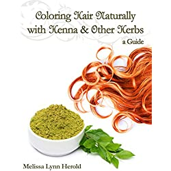 Coloring Hair Naturally with Henna & Other Herbs: A Guide