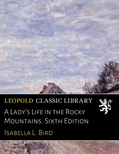 Download A Lady's Life in the Rocky Mountains. Sixth Edition PDF