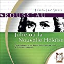 Julie ou la Nouvelle Héloïse Performance Auteur(s) : Jean-Jacques Rousseau Narrateur(s) : Xavier Béja, Delphine Brual, Hélène Lausseur, Philippe Bertin, Eric Herson-Macarel