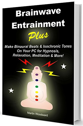 Brainwave  Entrainment Plus: Make Binaural Beats & Isochronic Tones On Your Pc for Hypnosis, Relaxation, Meditation & More! -