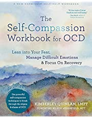 The Self-Compassion Workbook for OCD: Lean into Your Fear, Manage Difficult Emotions, and Focus On Recovery