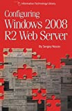 Configuring Windows 2008 R2 Web Server, Sergey Nosov, 1479216305