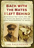 img - for Back with the Mates I Left Behind: A Frontline Medical Officer from Passcehndaele to Allied Victory book / textbook / text book