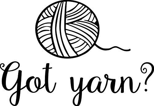 Knitting Stickers - Got Yarn? - Vinyl Decal Sticker Crochet Knitting Sewing Weaving 5.5