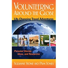 Volunteering Around the Globe: Life Changing Travel Adventures (Capital Travel Series)
