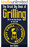 The Great Big Book of Grilling: 365 of the Best Recipes for the Grill