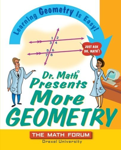 Dr. Math Presents More Geometry: Learning Geometry is Easy! Just Ask Dr. Math