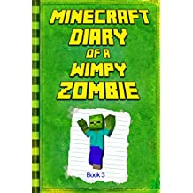 Minecraft: Diary of a Wimpy Zombie Book 3: Legendary Minecraft Diary. An Unnoficial Minecraft Adventure Story Book for Kids (Minecraft Books)