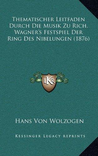 Thematischer Leitfaden Durch Die Musik Zu Rich. Wagner's Festspiel Der Ring Des Nibelungen (1876) (German Edition)