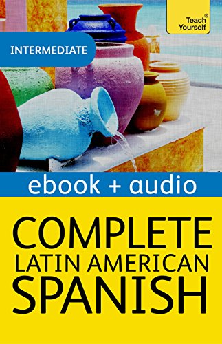 Complete Latin American Spanish Beginner to Intermediate Course: Enhanced Edition (Complete Languages) (English Edition)
