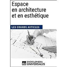 Espace en architecture et en esthétique (Les Grands Articles): (Les Grands Articles d'Universalis) (French Edition)