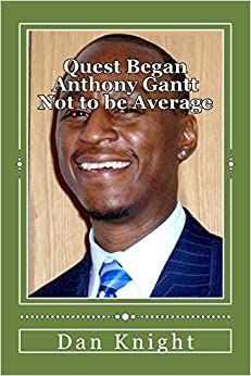 Quest Began Anthony Gantt Not to be Average: You Are A Designer Original Show That Now: Volume 1 (Speak Riches Live Abundantly Now Tommorrow and Forever)
