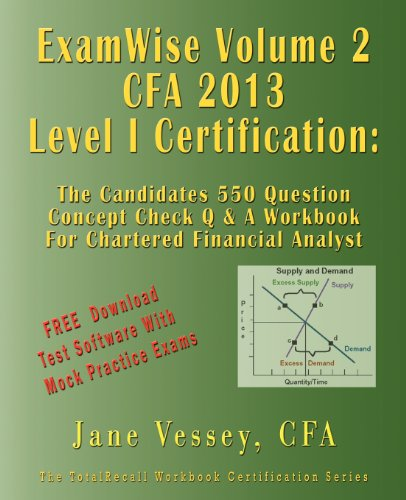 ExamWise  Volume 2 For 2013 CFA Level I Certification The Second Candidates Question And Answer Workbook For Chartered Financial Analyst (with Download Practice Exam Software)