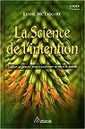 La Science de l'intention : Utiliser ses pensées pour transformer sa vie et le monde par McTaggart