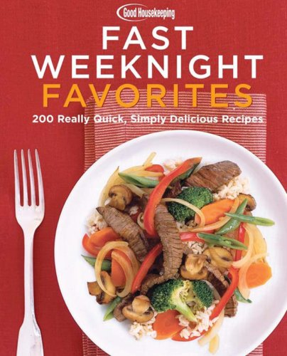Download Good Housekeeping Fast Weeknight Favorites: 200 Simply Delicious Meals in 30 Minutes or Less pdf epub