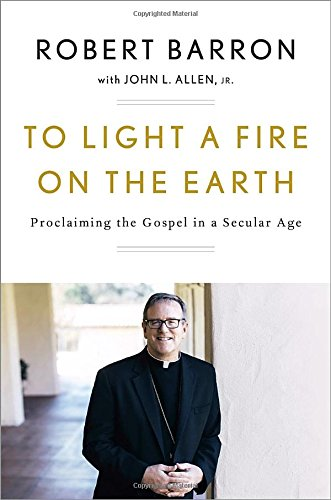 To Light a Fire on the Earth: Proclaiming the Gospel in a Secular Age cover