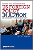 US Foreign Policy in Action, Jeffrey S. Lantis, 1444331000