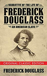 Narrative of the Life of Frederick Douglass (Original Classic Edition): An American Slave