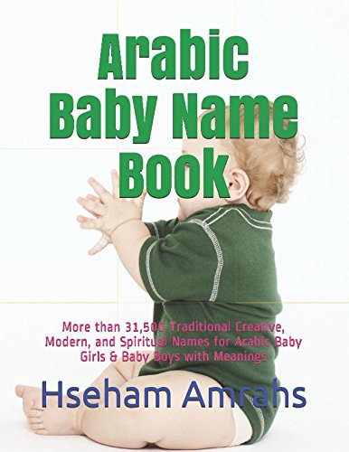 Books : Arabic Baby Name Book: More than 31,500 Traditional Creative, Modern, and Spiritual Names for Arabic Baby Girls & Baby Boys with Meanings