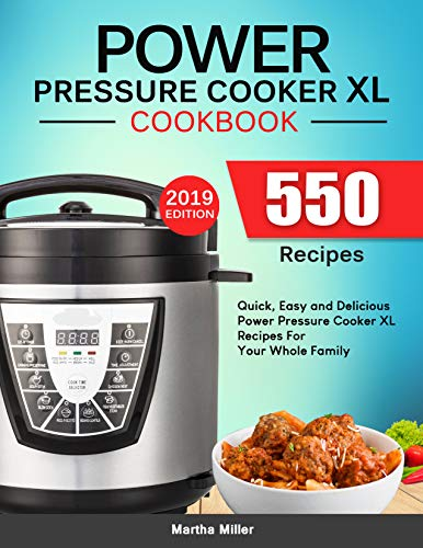 Power Pressure Cooker XL Cookbook: 550 Quick, Easy and Delicious Power Pressure Cooker XL Recipes For Your Whole Family. (2019) by Martha Miller